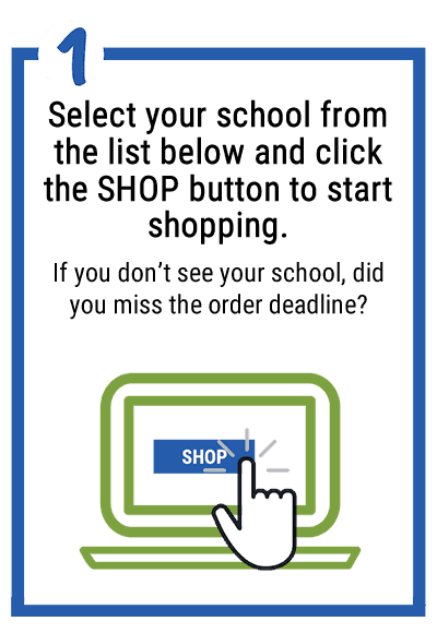 1. Select your school from the list below and click the SHOP button. If you don't see your school, did you miss the deadline?