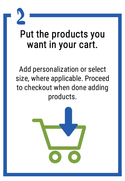 2. Put the products you want in your cart. Add personalization or select size, where applicable. Proceed to checkout when done adding products.