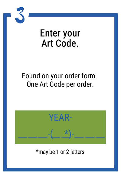 3. Entery your Art Code. Found on your order form. One Art Code per order.